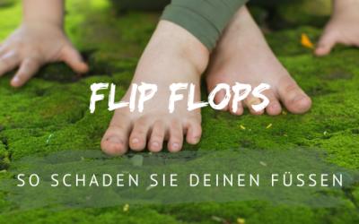 Wie Flip Flops deinen Füßen schaden